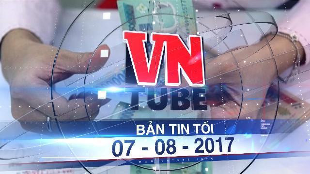 Bản tin VnTube tối 07-08-2017: Đề xuất tăng lương tối thiểu 2018 lên 6,5%