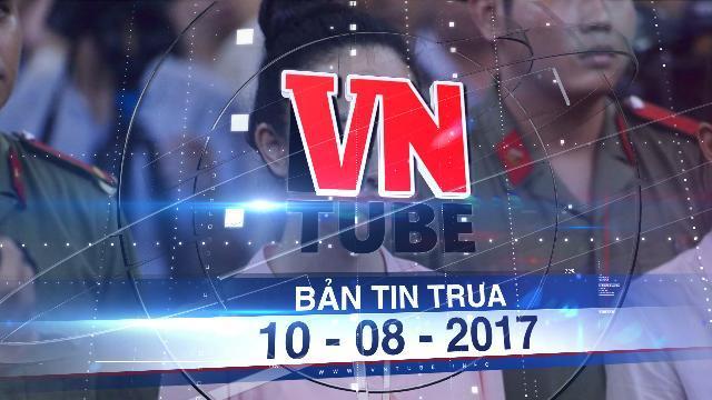 Bản tin VnTube trưa 10-08-2017: Tạm đình chỉ điều tra vụ án hoa hậu Phương Nga