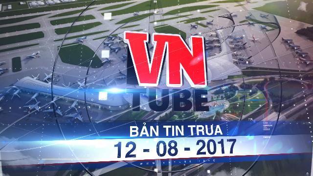 Bản tin VnTube trưa 12-08-2017: Dự án sân bay Long Thành bắt đầu chuyển động