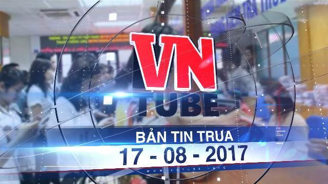 Bản tin VnTube tối 17-08-2017: Bộ Tài chính chuẩn bị cho việc tăng thuế VAT