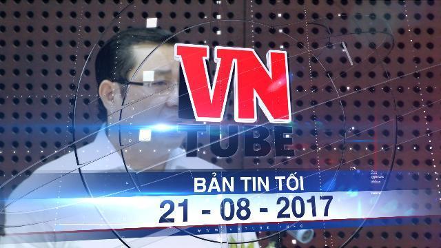 Bản tin VnTube tối 21-08-2017: Bắt khẩn cấp nghi can đe doạ chủ tịch TP Đà Nẵng
