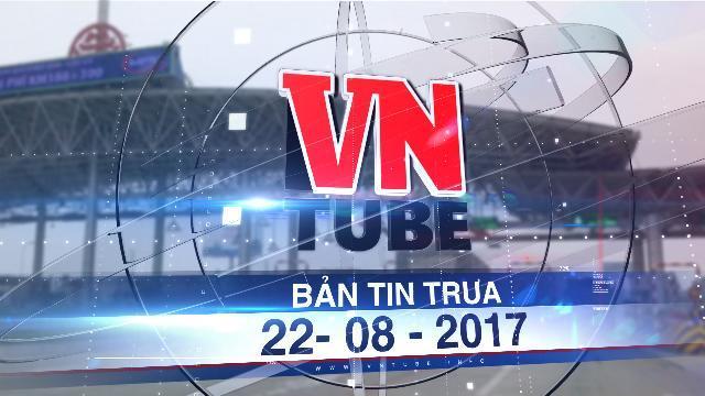 Bản tin VnTube trưa 22-08-2017: Sai phạm hơn 2.000 tỉ đồng tại 6 dự án BOT ở TP.HCM