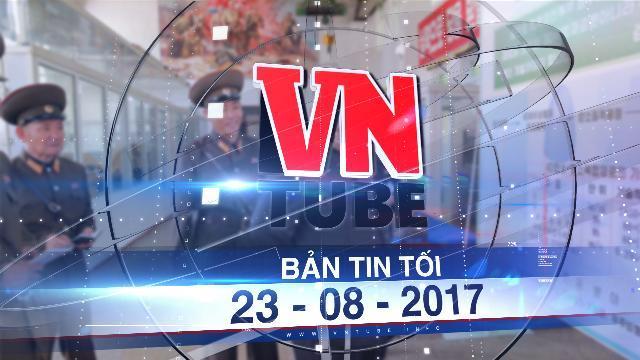 Bản tin VnTube tối 23-08-2017: Lãnh đạo Triều Tiên ra lệnh sản xuất thêm đầu đạn, động cơ tên lửa