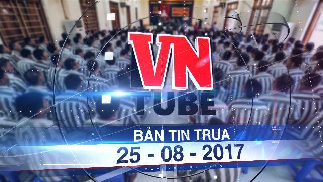 Bản tin VnTube trưa 25-08-2017: Không đặc xá dịp Quốc khánh năm 2017