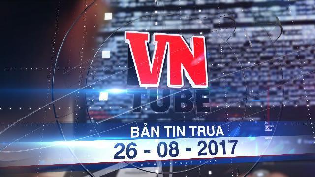 Bản tin VnTube trưa 26-08-2017: Cảnh báo lộ bí mật nhà nước trên internet