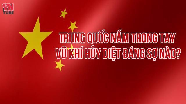 Trung Quốc nắm trong tay vũ khí hủy diệt đáng sợ nào?