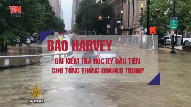 Bão Harvey: Bài kiểm tra học kì đầu tiên cho Tổng thống Donald Trump