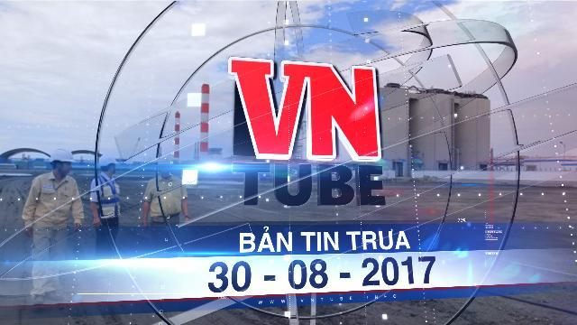 Bản tin VnTube trưa 30-08-2017: Đề xuất tính tiền xử lý tro xỉ, môi trường vào giá điện