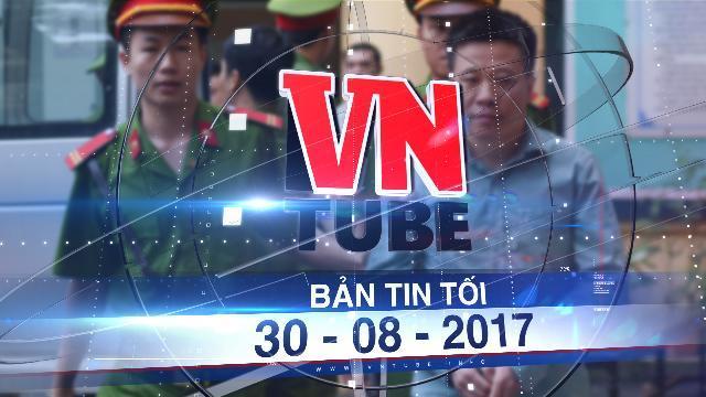 Bản tin VnTube tối 30-08-2017: Hà Văn Thắm kêu bị oan tội lạm dụng chức vụ chiếm đoạt tài sản