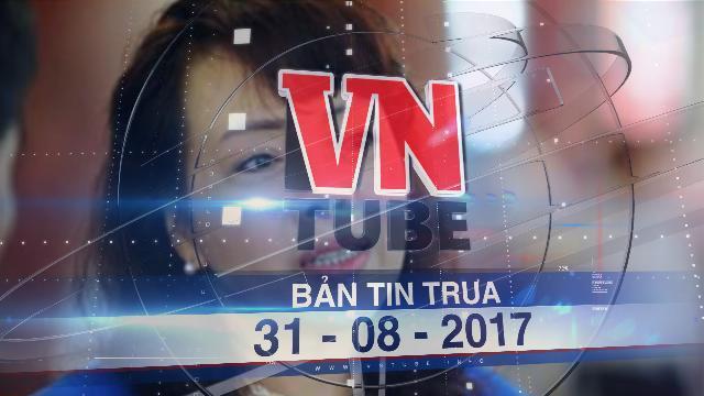 Bản tin VnTube trưa 31-08-2017: Em chồng bộ trưởng Y tế làm phó tổng giám đốc VN Pharma