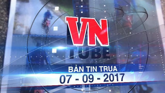 Bản tin VnTube trưa 07-09-2017: Xác định được nghi can cướp Ngân hàng HDBank