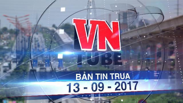 Bản tin VnTube trưa 13-09-2017: TP HCM xin lùi dự án metro số 2 đến năm 2020