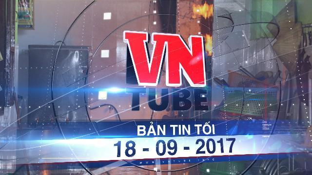 Bản tin VnTube tối 18-09-2017: Cháy khí gas ở trường mầm non buộc hàng trăm trẻ sơ tán