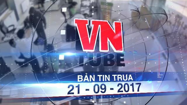 Bản tin VnTube trưa 21-09-2017: Xét xử lưu động vụ dùng súng cướp ngân hàng ở Trà Vinh