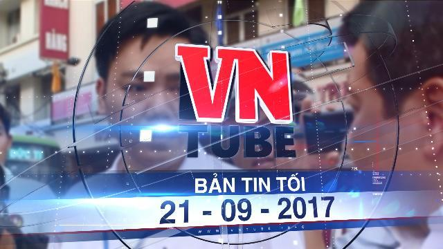 Bản tin VnTube tối 21-09-2017: Buộc thôi việc phó chủ tịch phường của quận 1