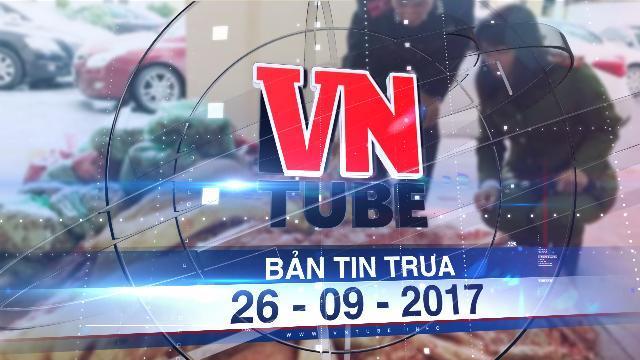 Bản tin VnTube trưa 26-09-2017: Sẽ 'thưởng nóng' cho người báo tin thực phẩm bẩn