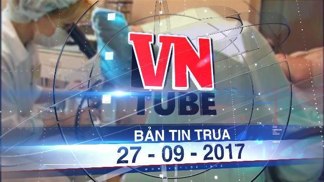 Bản tin VnTube trưa 27-09-2017: Việt Nam đứng số 1 Châu Á về tỉ lệ nạo phá thai
