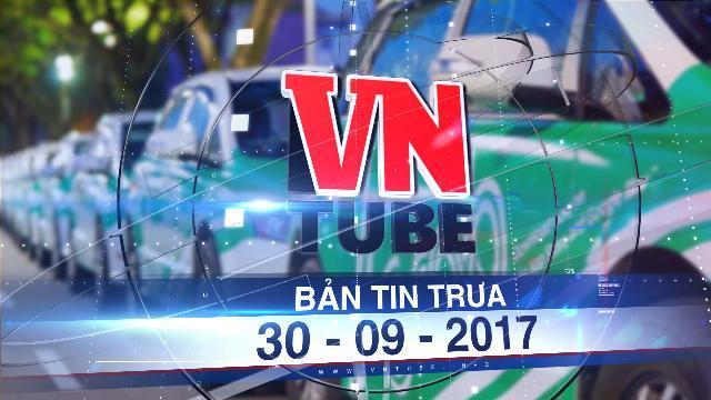 Bản tin VnTube trưa 30-09-2017: Hà Nội, Sài Gòn cùng kiến nghị dừng Uber, Grab