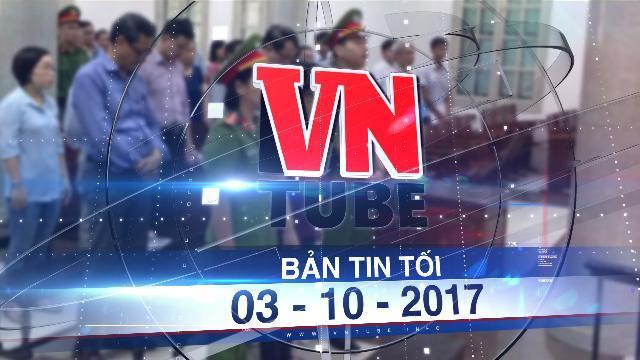 Bản tin VnTube tối 03-10-2017: Nguyên đại biểu Quốc hội Châu Thị Thu Nga chối tội tại tòa