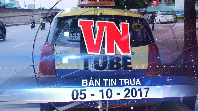 Bản tin VnTube trưa 05-10-2017: Taxi truyền thống dán khẩu hiệu phản đối quyết định của Bộ GTVT