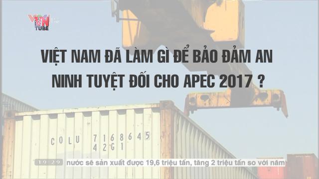 Việt Nam đã làm gì để bảo đảm an ninh tuyệt đối cho APEC 2017?