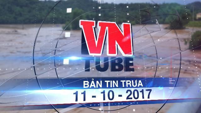 Bản tin VnTube trưa 11-10-2017: Giúp dân chống lũ, hai cán bộ biên phòng bị cuốn mất tích