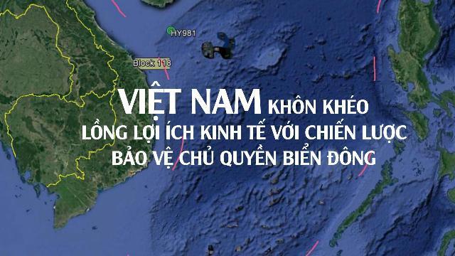 Việt Nam khôn khéo lồng lợi ích kinh tế với chiến lược bảo vệ chủ quyền Biển Đông