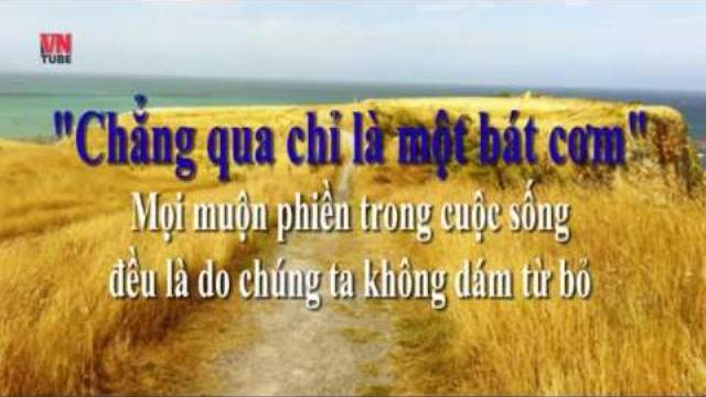 """""""Chẳng qua cũng chỉ là một bát cơm"""" _ mọi muộn phiền trong cuộc sống đều là do chúng ta không dám từ"""
