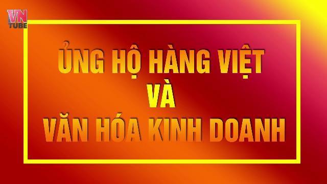 Ủng hộ hàng Việt và văn hóa kinh doanh