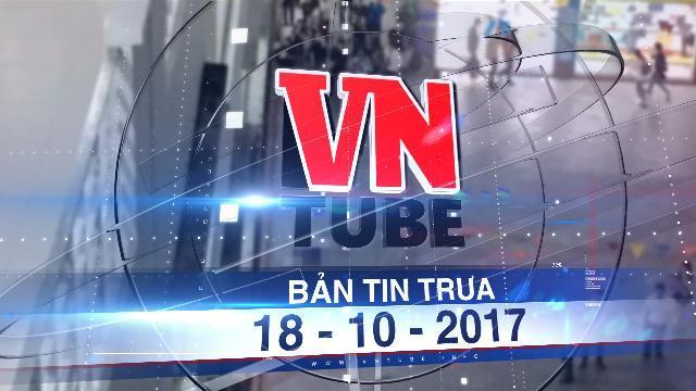 Bản tin VnTube trưa 18-10-2017: Nam sinh viên Hutech tử vong tại sân trường