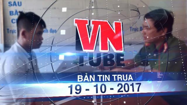 Bản tin VnTube trưa 19-10-2017: Bắt nghi phạm chuyên rạch đùi phụ nữ