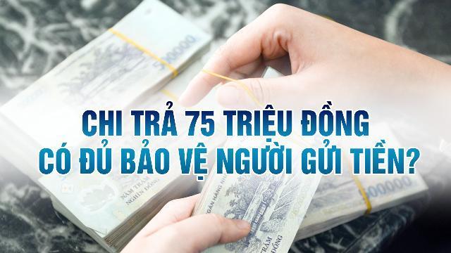 Chi trả 75 triệu đồng có đủ bảo vệ người gửi tiền?