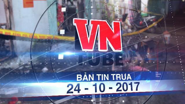 Bản tin VnTube trưa 24-10-2017: Phòng trọ bốc cháy trong đêm, 2 người chết, 3 người bị thương