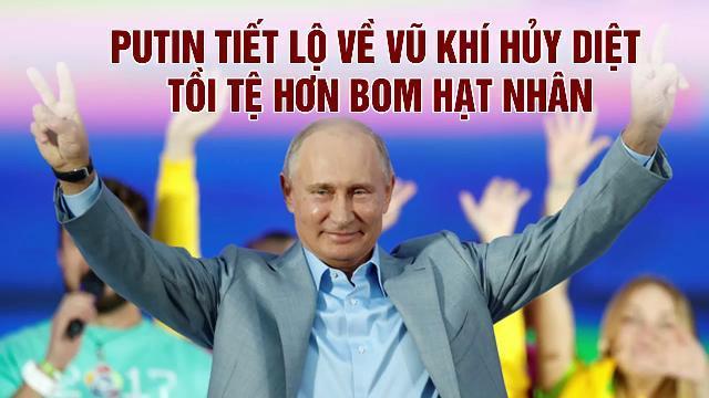 Putin tiết lộ về vũ khí hủy diệt tồi tệ hơn bom hạt nhân
