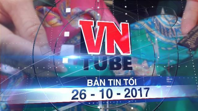 Bản tin VnTube tối 26-10-2017: Bộ Công thương yêu cầu kiểm tra khăn Khaisilk 'Made in China'