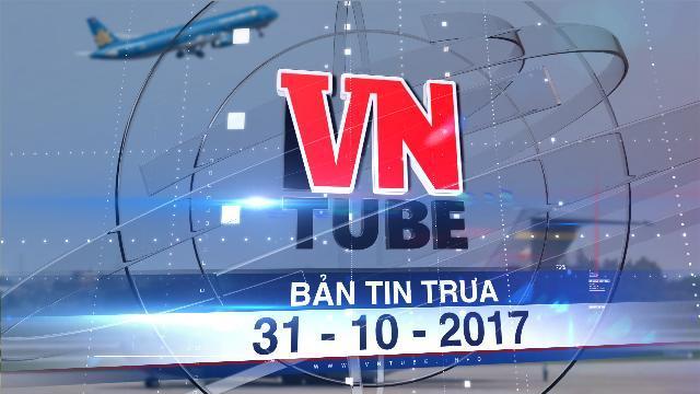 Bản tin VnTube trưa 31-10-2017: Máy bay vận tải đoàn Tổng thống Donald Trump đến Hà Nội