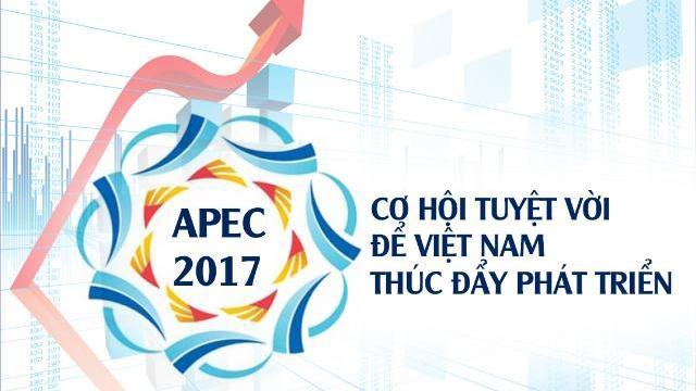 APEC 2017: Cơ hội tuyệt vời để Việt Nam thúc đẩy phát triển