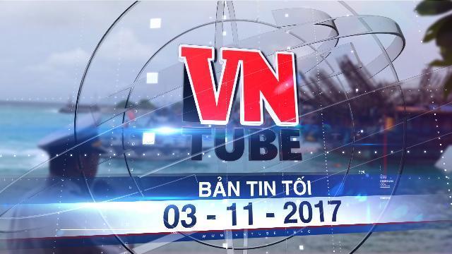 Bản tin VnTube tối 03-11-2017: Hàng ngàn ngư dân vào Trường Sa trú bão