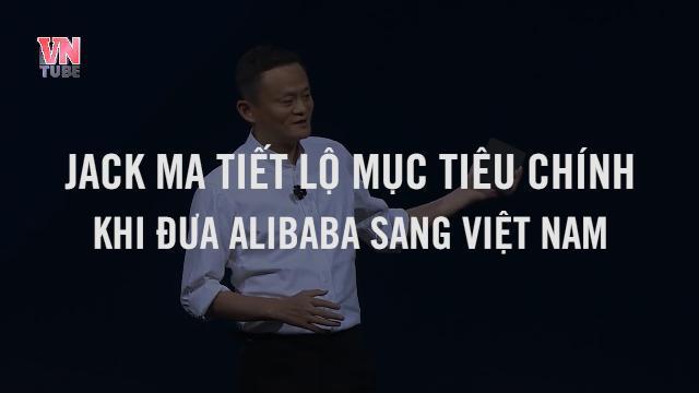 Jack Ma tiết lộ mục tiêu chính khi đưa Alibaba sang Việt Nam