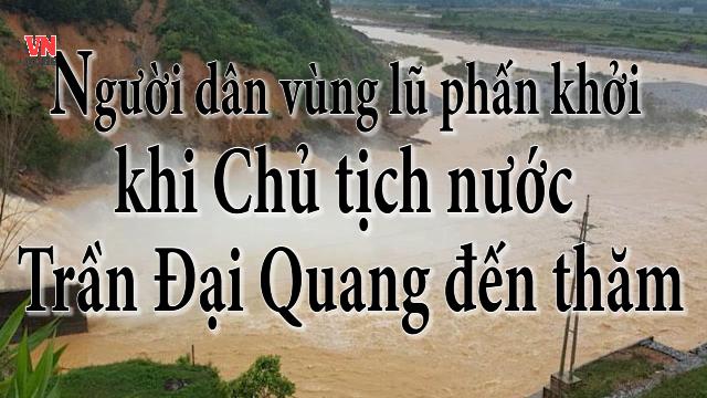 Người dân vùng lũ phấn khởi khi Chủ tịch nước Trần Đại Quang đến thăm