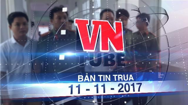 Bản tin VnTube trưa 11-11-2017: Truy tố 3 cựu lãnh đạo Agribank Cần Thơ
