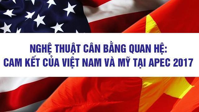 Nghệ thuật cân bằng quan hệ: Cam kết của Việt Nam và Mỹ tại APEC 2017