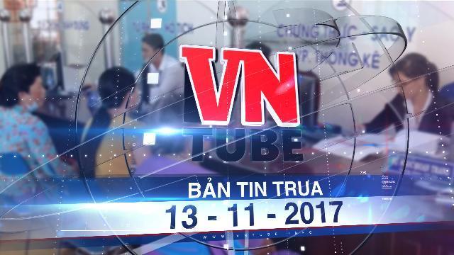 Bản tin VnTube trưa 13-11-2017: TP.HCM đề xuất giải thể gần 200 ban chỉ đạo