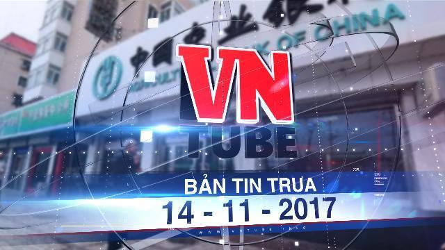 Bản tin VnTube trưa 14-11-2017: Ngân hàng Nông nghiệp Trung Quốc sẽ thành lập chi nhánh tại Việt Nam