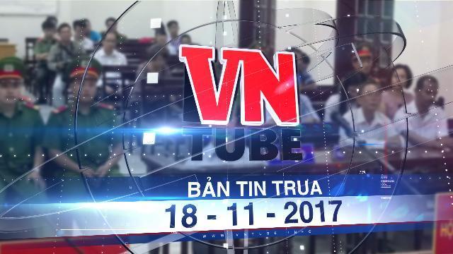 Bản tin VnTube trưa 18-11-2017: Bị cáo 77 tuổi dâm ô trẻ em bị xử 3 năm tù
