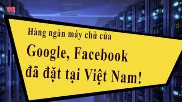 Hàng ngàn máy chủ của Google, Facebook đã đặt tại Việt Nam