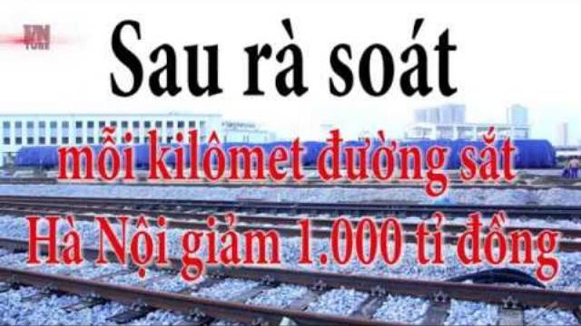 Sau rà soát, mỗi kilômet đường sắt Hà Nội giảm 1 000 tỉ đồng
