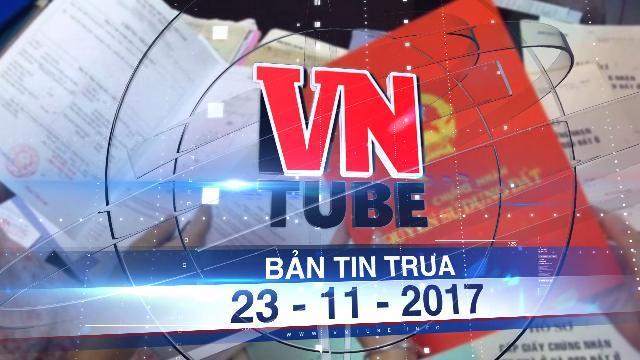 Bản tin VnTube trưa 23-11-2017: Từ 5/12 ai có quyền sử dụng đất thì có tên trong sổ đỏ