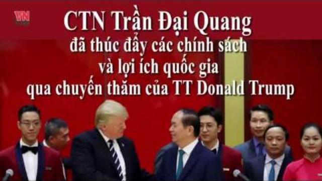 CTN Trần Đại Quang đã thúc đẩy các chính sách và lợi ích quốc gia qua chuyến thăm của TT Donald
