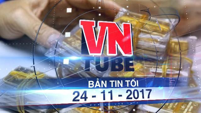 Bản tin VnTube tối 24-11-2017: Nguyên cán bộ Công an TP.HCM bị bắt vì gây thiệt hại 1.900 lượng vàng